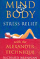 Book cover: Mind and Body Stress Relief With the Alexander Technique